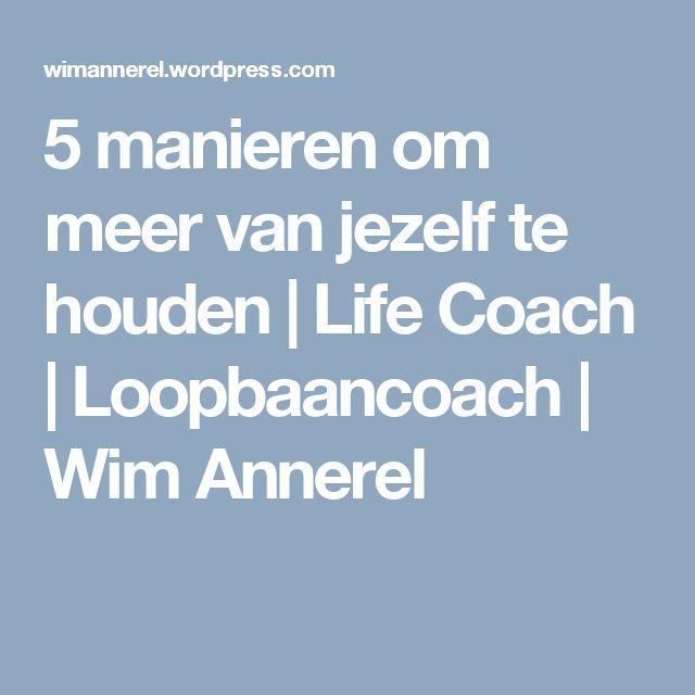 5 manieren om meer van jezelf te houden   Life Coach   Loopbaancoach   Wim Annerel