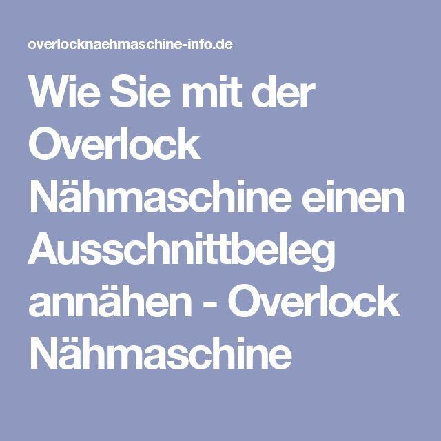 Wie Sie mit der Overlock Nähmaschine einen Ausschnittbeleg annähen - Overlock Nähmaschine
