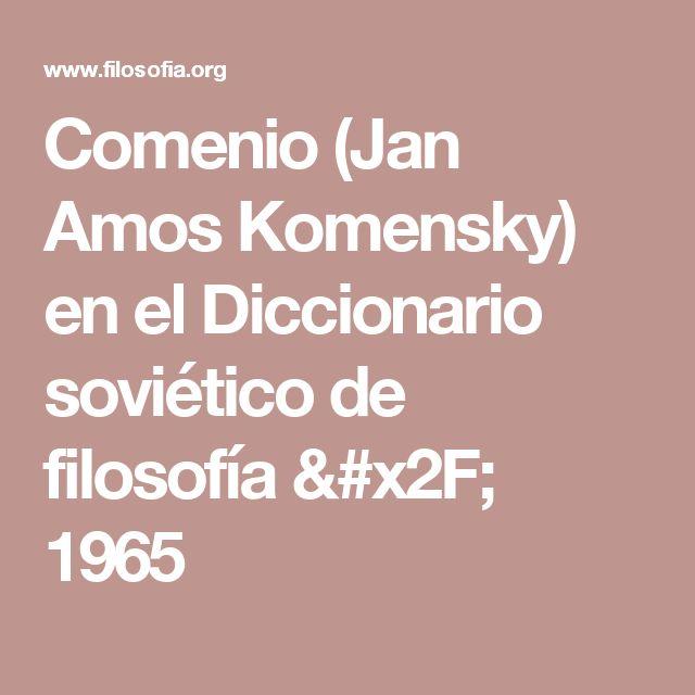 Comenio (Jan Amos Komensky) en el Diccionario soviético de filosofía / 1965