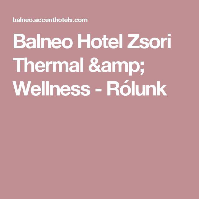 Balneo Hotel Zsori Thermal & Wellness - Rólunk