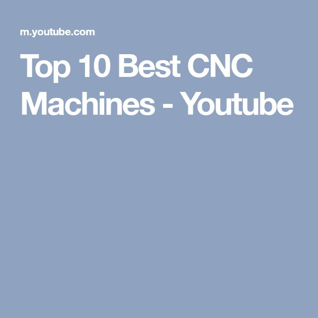 Top 10 Best CNC Machines - Youtube