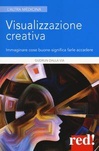 VISUALIZZAZIONE CREATIVA. IMMAGINARE COSE BUONE SIGNIFICA FARLE ACCADERE pdf download gratis