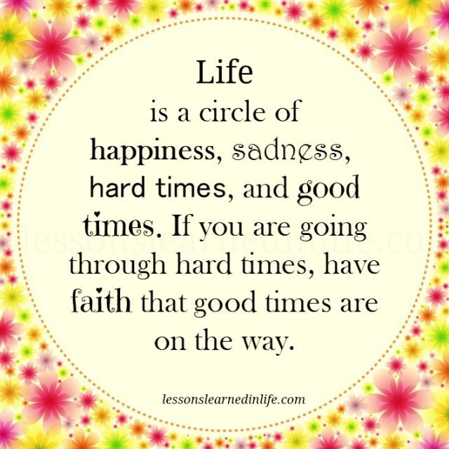 Quotes About Sadness And Happiness: Life Is A Circle Of Happiness,sadness, Hard Times,and Good