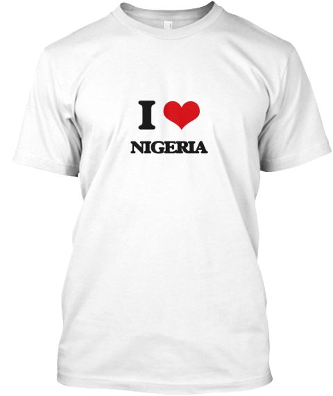 I Love Nigeria White T-Shirt Front - This is the perfect gift for someone who loves Nigeria. Thank you for visiting my page (Related terms: I Love,I Love Nigeria,I Heart Nigeria,Nigeria,Nigerien,Nigeria Travel,I Love My Country,Nigeria Flag ...)