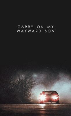 Carry on my wayward son. There'll be peace when you are done. Lay your weary…