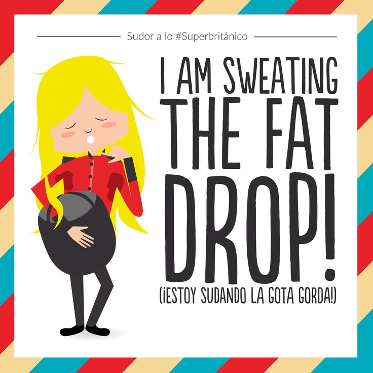 Suda a lo ‪#‎Superbritánico‬: I am sweating the fat drop! (¡Estoy sudando la gota gorda!).