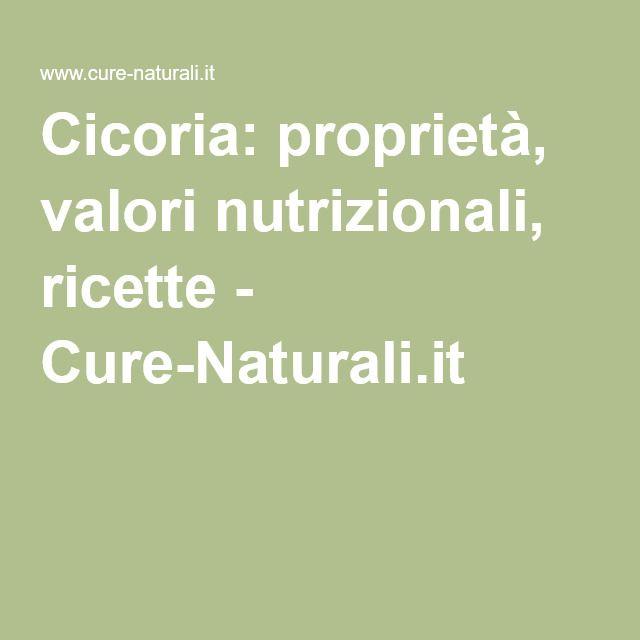 Cicoria: proprietà, valori nutrizionali, ricette - Cure-Naturali.it