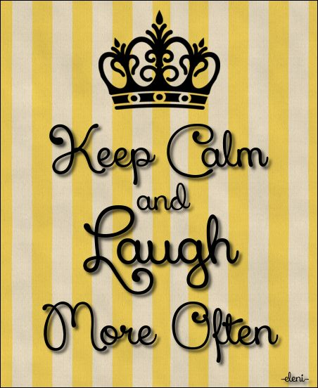 Keep Calm and Laugh More Often - created by eleni