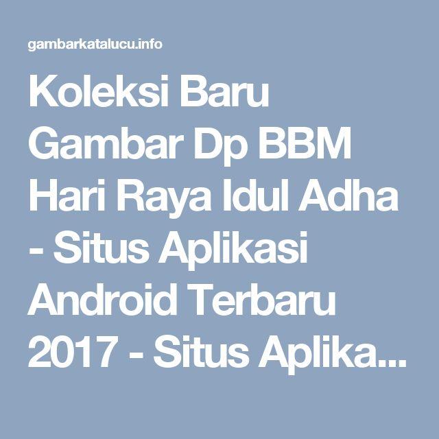 Koleksi Baru Gambar Dp BBM Hari Raya Idul Adha - Situs Aplikasi Android Terbaru 2017 - Situs Aplikasi Android Terbaru 2017