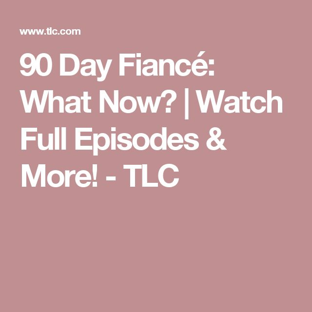 90 Day Fiancé: What Now? | Watch Full Episodes & More! - TLC