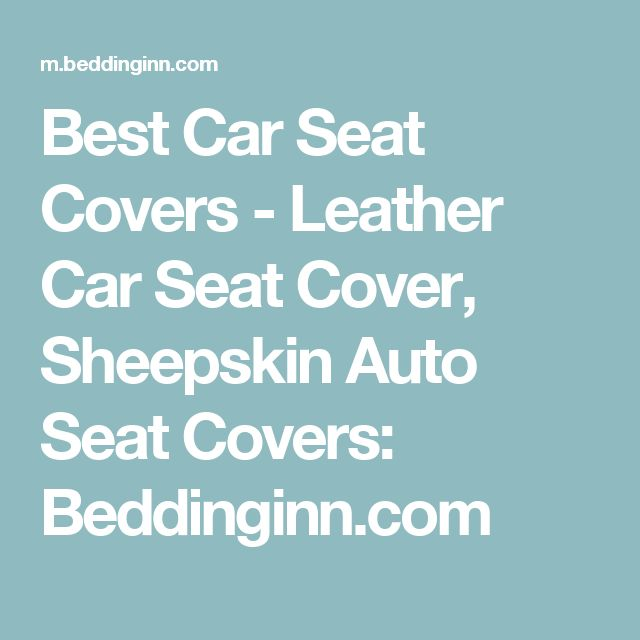 Best Car Seat Covers - Leather Car Seat Cover, Sheepskin Auto Seat Covers: Beddinginn.com