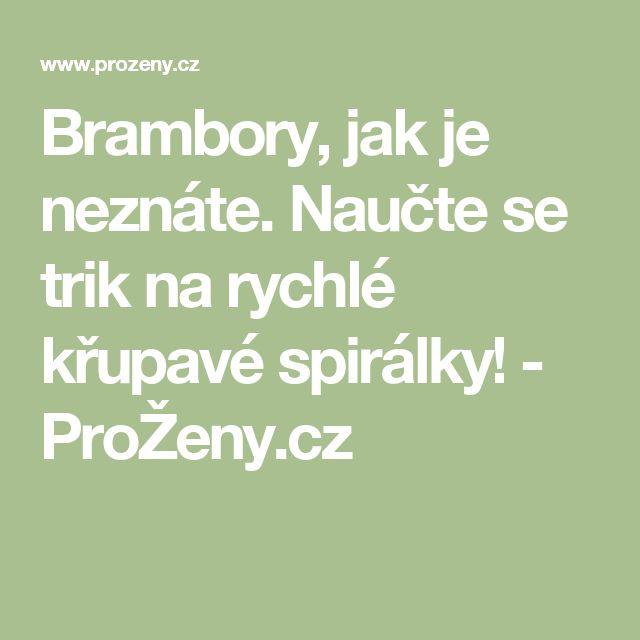 Brambory, jak je neznáte. Naučte se trik na rychlé křupavé spirálky! - ProŽeny.cz