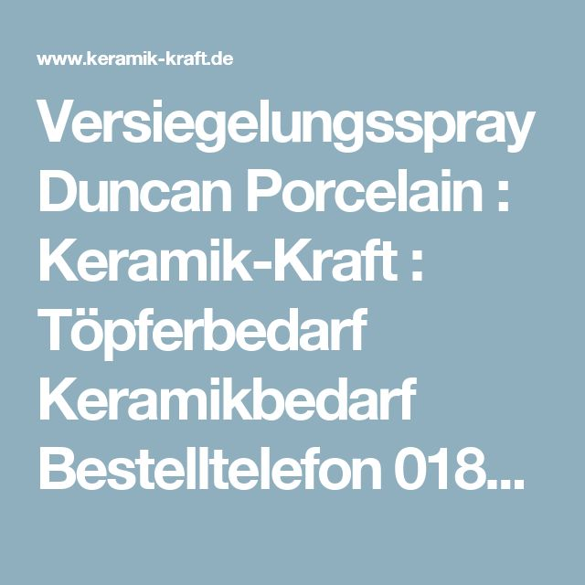 Versiegelungsspray Duncan Porcelain : Keramik-Kraft : Töpferbedarf Keramikbedarf Bestelltelefon 0180-5 18 46 00