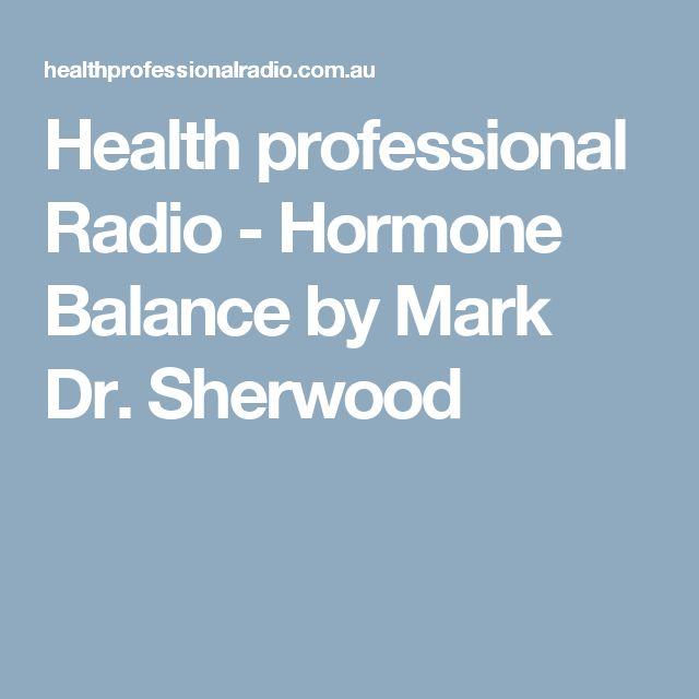 Health professional Radio - Hormone Balance by Mark Dr. Sherwood