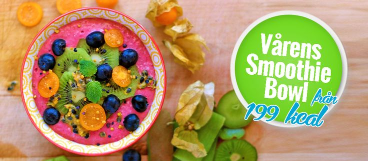 Vårens Smoothie Bowl från 199 kcal. Välj själv topping: kiwi...