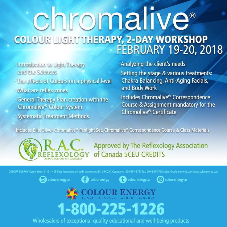 Chromalive® COLOUR LIGHT THERAPY, 2-DAY WORKSHOP Approved by The Reflexology Association of Canada 5 CEU CREDITS Call 1-800-225-1226 x511 to sign up today #colourenergy