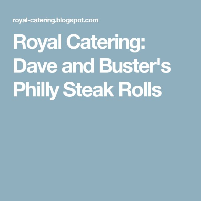 Royal Catering: Dave and Buster's Philly Steak Rolls