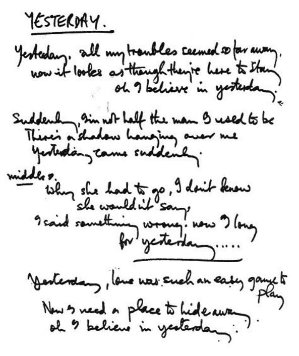 "The Beatles - ""Yesterday"" - Handwritten lyrics. Words and music by Paul McCartney. He has said that he woke up one morning with the melody in his head, and that the first filler words were ""Scrambled eggs / Oh, baby how I love your legs."""