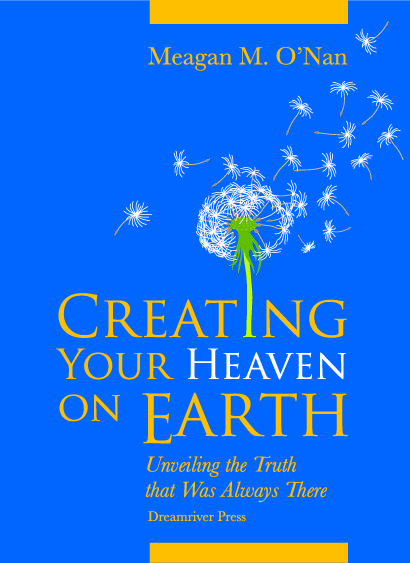 Meagan M. O'Nan, Creating Your Heaven on Earth. Cover design by George D. Matthiopoulos