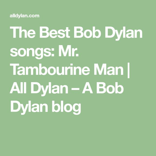 The Best Bob Dylan songs: Mr. Tambourine Man | All Dylan – A Bob Dylan blog