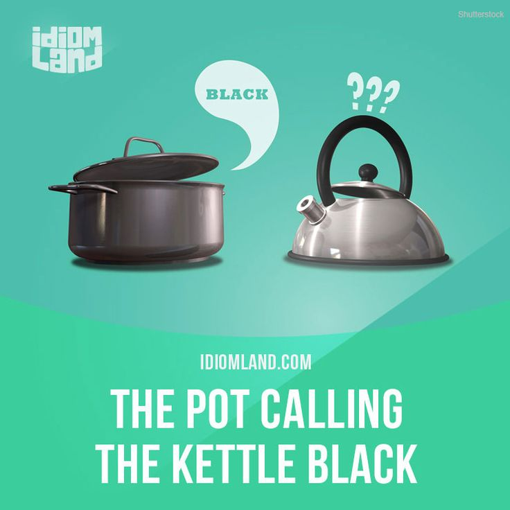 """The pot calling the kettle black"" means ""don't criticize another person for a fault that you have yourself"". Example: You are accusing me of being lazy? Ha! That's the pot calling the kettle black! Get our apps for learning English: learzing.com"