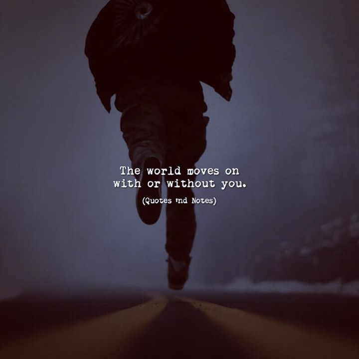 The world moves on with or without you. via (http://ift.tt/2sNGyJq)