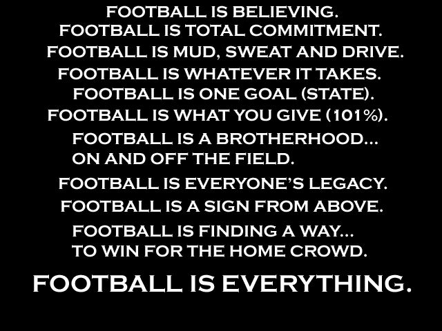 Football Quote ~ Football isn't everything !!!  This is good thing to talk to boys about ..... God is everything .... we do it all for God!