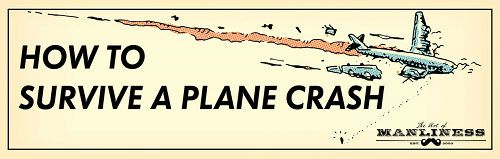 "How to survive a plane crash. | Community Post: 36 Essential ""Manly"" Life Hacks That Every Person Should Know"