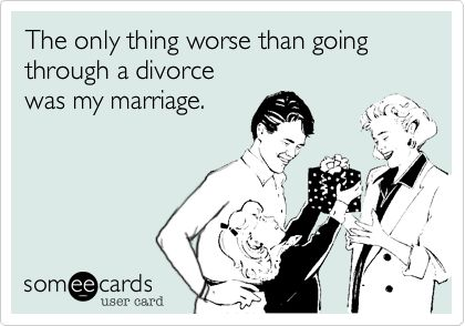 The only thing worse than going through a divorce was my marriage.
