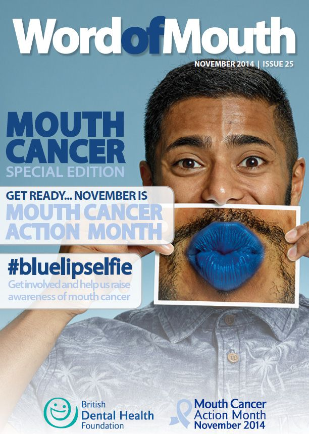Word of Mouth, Mouth Cancer Action Month Special - November 2014. November marks the second of the British Dental Health Foundation's major annual campaigns. Mouth Cancer Action Month takes place throughout the duration of November, calling on everyone to discover something about a killer disease on the increase.