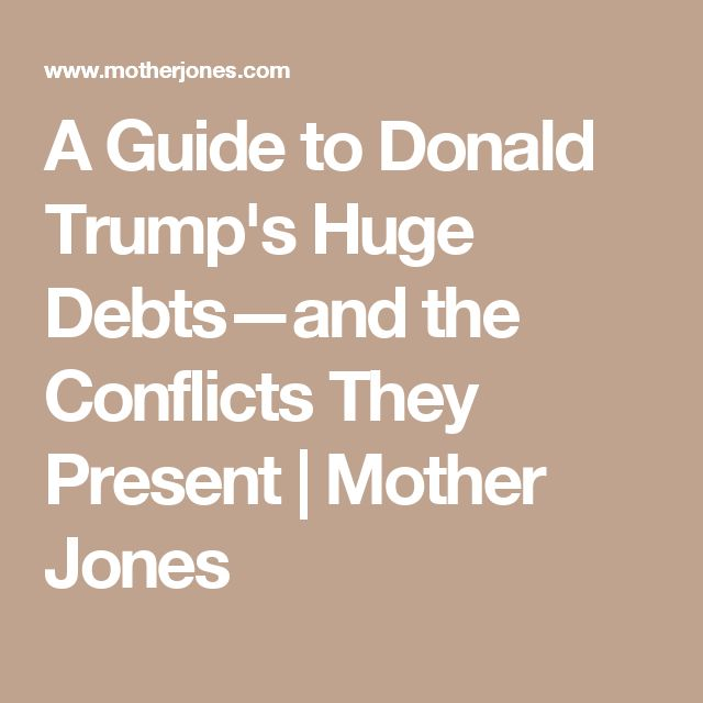 A Guide to Donald Trump's Huge Debts—and the Conflicts They Present | Mother Jones