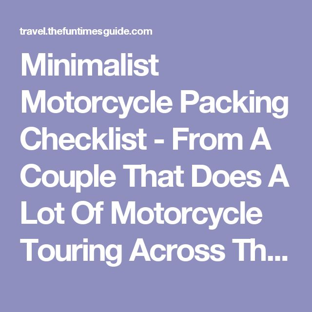 Minimalist Motorcycle Packing Checklist - From A Couple That Does A Lot Of Motorcycle Touring Across The U.S. | The Travel Guide