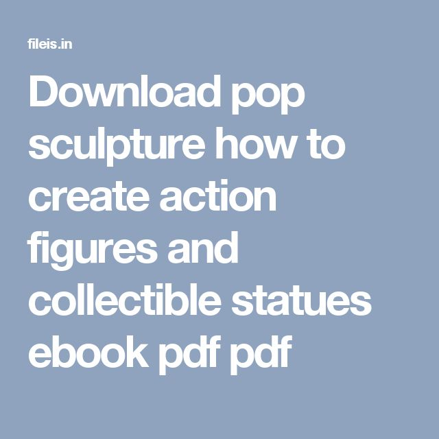 Download pop sculpture how to create action figures and collectible statues ebook pdf pdf