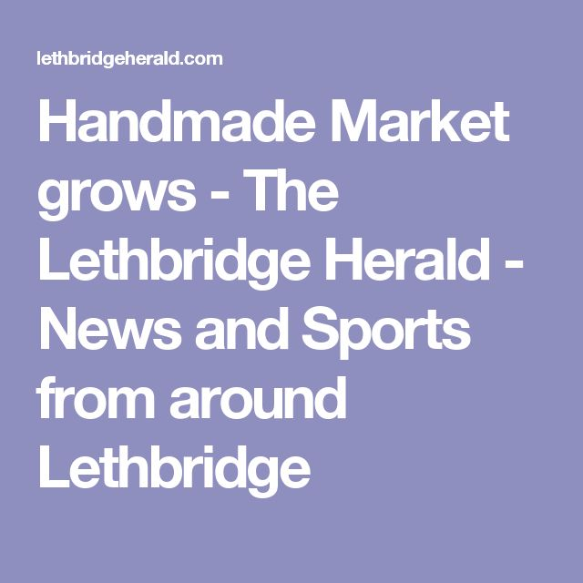 Handmade Market grows - The Lethbridge Herald - News and Sports from around Lethbridge