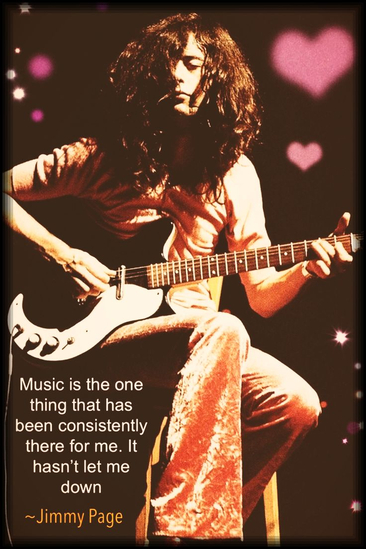 Jimmy Page is right. Music never lets me down.                                                                                                                                                                                 More