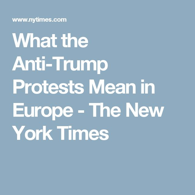 What the Anti-Trump Protests Mean in Europe - The New York Times