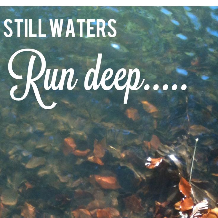still water run deep Still waters run deep is a proverb of latin origin now commonly taken to mean that a placid exterior hides a passionate or subtle nature formerly it also carried the.
