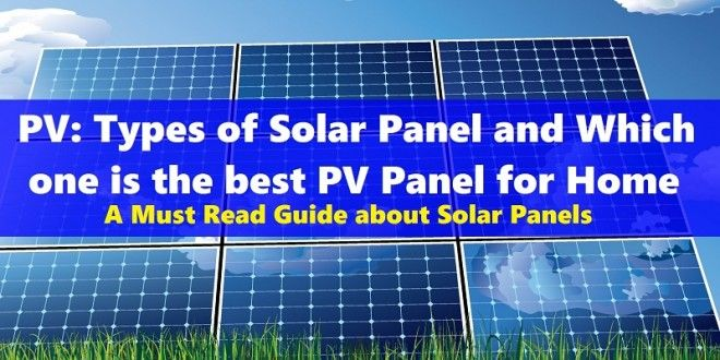 A Must Read #Guide About #Solar #Panels PV: Types of Solar Panel and Which one is the best PV Panel