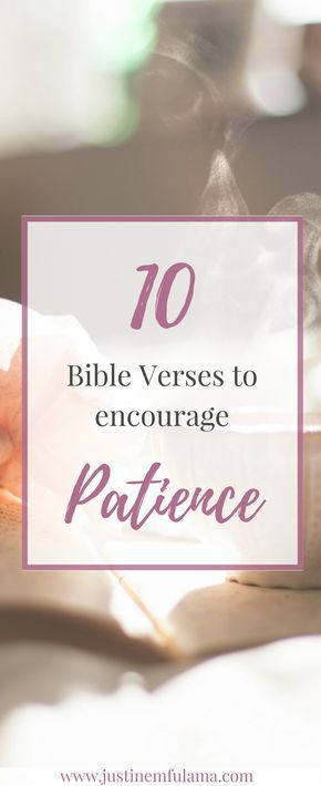 10 Bible Verses on Patience to help you wait for God's timing. | Faith | Relationship | God | Bible | Patience | Encouragement