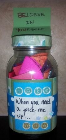 "Cheer Up Jar Gift - I gave this to my coworker when she was having a rough work week. I filled the jar with inspirational quotes. ""When you need a pick me up Take One"""