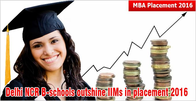B-schools in Delhi NCR are hitting the jackpot in placement 2016 and are making headlines whereas many IIMs are still starving to finalize their campus placement