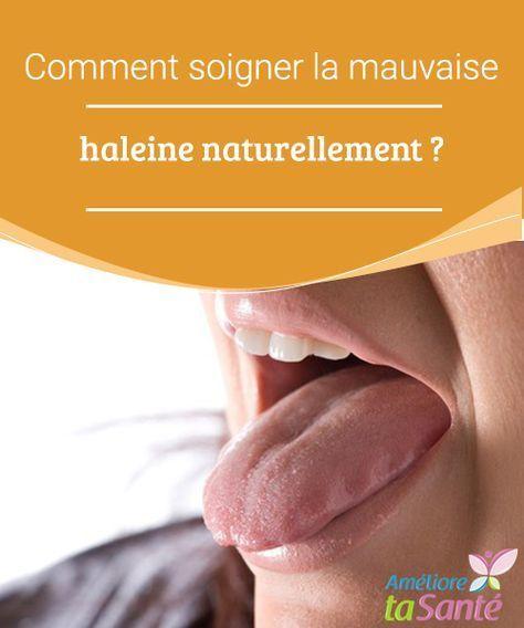 Comment soigner la mauvaise haleine naturellement ? D'où vient la mauvaise haleine ? Quelles sont les solutions pour s'en débarrasser ? Nous vous proposons aujourd'hui des remèdes naturels pour la vaincre.