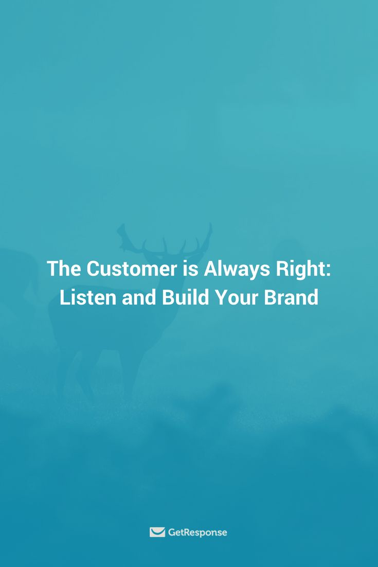 The Customer is Always Right: Listen and Build Your Brand