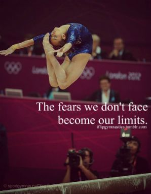 The fears we don't face become our limits. Credit to iflipgymnastics.   I had a friend that was a gymnast. We went to a square dance with her gymnast friends I don't think my feet touched the ground, they really are that strong!