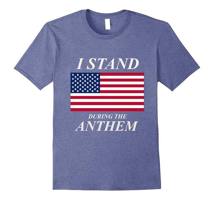 I Stand During The Anthem Sports T-Shirt