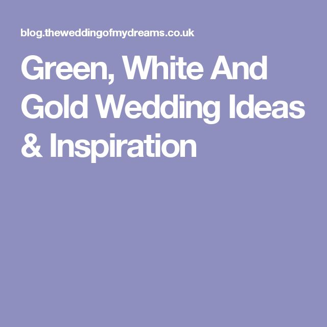 Green, White And Gold Wedding Ideas & Inspiration