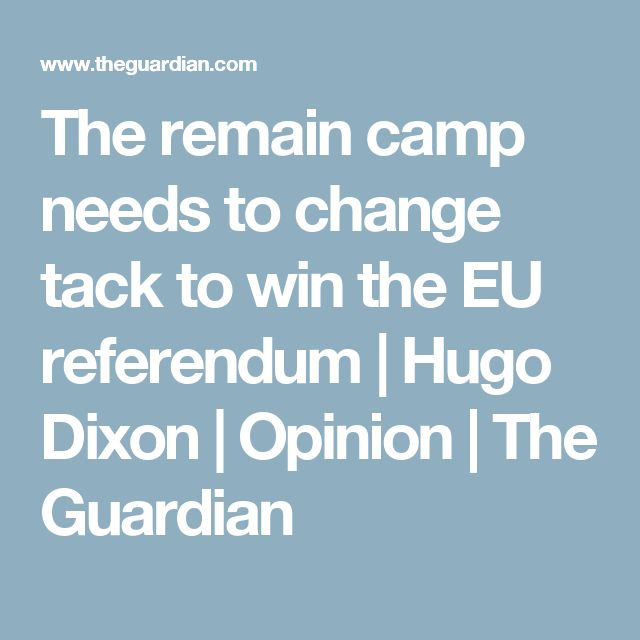 The remain camp needs to change tack to win the EU referendum | Hugo Dixon | Opinion | The Guardian