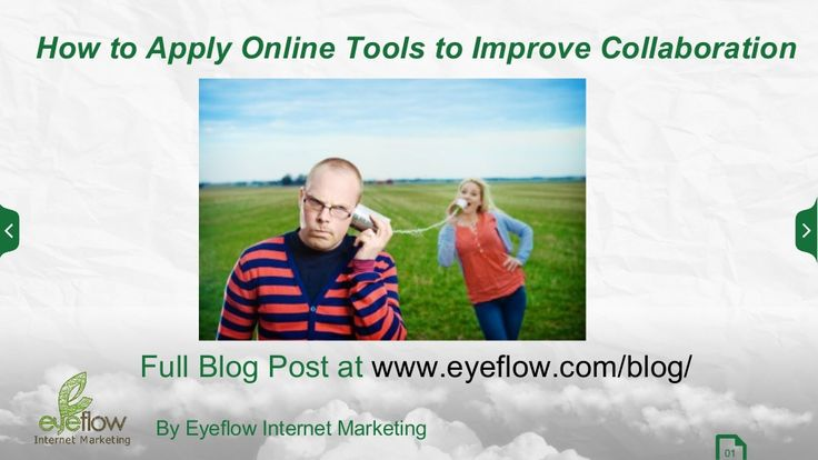 How to Apply Online Tools to Improve Collaboration by Eyeflow SEO via Slideshare  Learn how to use Basecamp and Goggle+ Hangouts!