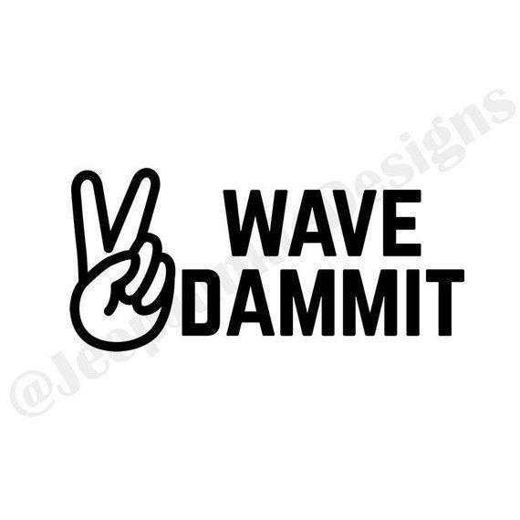 Wave Dammit Peace Sign Jeep Wave Custom Vinyl Decals Jeep Decals Jeep Wave Jeep Life Decal