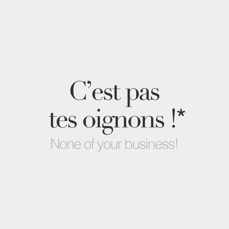 *Literal meaning: It's not your onions! • /s‿ɛ pa tɛz‿ɔ.ɲɔ̃/